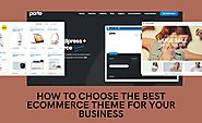 How to choose the best eCommerce theme for your business.