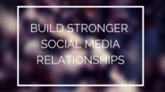 5 Ways to Build Stronger Social Media Relationships | The Klout Blog