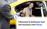 5 Reasons to build your own taxi business with Flutter – Uber Clone