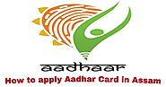 How To Apply UIDAI Aadhar Card In Assam, Full Enrollment method