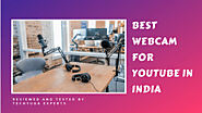 Best Webcam For YouTube in India | Buyers Guide | Updated 2019