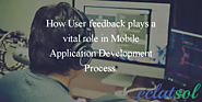 How user feedback plays a vital role in Mobile Application Development Process?