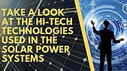 Take a look at the Hi-Tech Technologies used in the solar power systems