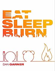 Eat Sleep Burn by Dan Garner