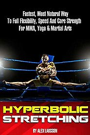 Hyperbolic Stretching: Fastest, Most Natural Way To Full Flexibility, Speed And Core Strength For MMA, Yoga & Martial...
