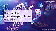 how to play riversweeps at home and win?