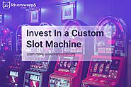 why you should invest in a custom slot machine