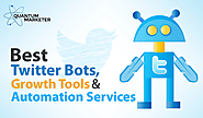 Best Twitter Bots, Growth Tools & Automation Services - Quantum Marketer