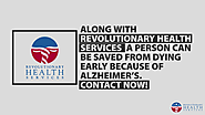 • Along with Revolutionary Health Services, a person can be saved from dying early because of Alzheimer's. Contact now!