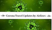 CORONA TRAVEL UPDATES BY AIRLINES