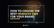 How To Choose The Best Headless CMS For Your Brand (2020 Edition) - Agility