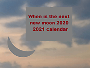 When is the Next New Moon 2020 - 2021 Schedule Calendar of Moons