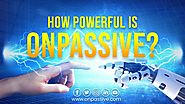 What is OnPassive? and How Powerful Is ONPASSIVE?