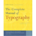 The Complete Manual of Typography: A Guide to Setting Perfect Type: James Felici, Frank Romano