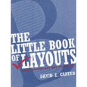 The Little Book of Layouts: Good Designs and Why They Work: David E. Carter