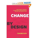 Change by Design: How Design Thinking Transforms Organizations and Inspires Innovation: Tim Brown