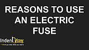 Reasons to Use an Electric Fuse by indentnow - Issuu