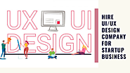 Why One Should Hire UI/UX Design Company for Startup Business?
