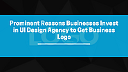 Prominent Reasons Businesses Invest in UI Design Agency to Get Business Logo