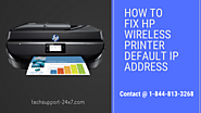 How to resolve HP wireless printer default IP address? | Call @ 1-844-813-3268