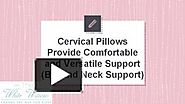 Cervical Pillows Provide Comfortable and Versatile Support (Beyond Neck Support)