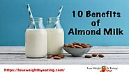 10 Benefits of Almond Milk |Almond Milk Nutrition