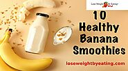 10 Banana Smoothies | Smoothies with Bananas
