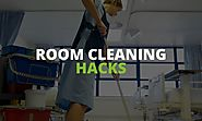 Room Cleaning Hacks: How to Clean Your Room in Less Than 20 Minutes Like a Ninja!