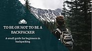 TO BE OR NOT TO BE A BACKPACKER: A small guide for beginners in backpa - Camp Buddy
