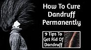How To Cure Dandruff Permanently Read These 9 Tips