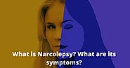 WHAT IS NARCOLEPSY? WHAT ARE ITS SYMPTOMS?