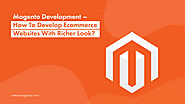 Magento Development– How to Develop ECommerce Websites with Richer Look? | WebClues Global