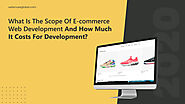 What is the Scope of ECommerce Web Development and How Much it Costs for Development? | WebClues Global