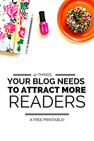 47 Things Your Blog Needs to Attract More Readers (a FREE printable!)*Wonderlass