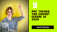 9 PPC Trends You Cannot Ignore in 2020 - #DMTindia