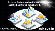 To have the Innovative Phone Solutions get the best Cloud Telephony Services - Minavo™ Telecom Networks