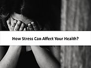How Stress Can Affect Your Health?