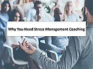 Why You Need Stress Management Coaching?
