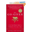 The Go-Giver: A Little Story About a Powerful Business Idea: Bob Burg, John David Mann