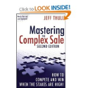 Mastering the Complex Sale: How to Compete and Win When the Stakes are High!: Jeff Thull
