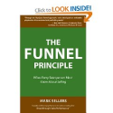 The Funnel Principle: What Every Salesperson Must Know About Selling: Mark Sellers