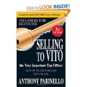 Selling to VITO the Very Important Top Officer: Get to the Top. Get to the Point. Get to the Sale.: Anthony Parinello