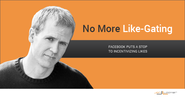 No More Facebook Like-Gating: What It Means and Why You Should Care