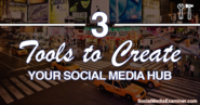 3 Tools to Create a Social Media Hub |