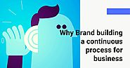 Marketing Agency Blog: Why Brand building a continuous process for business