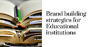 Marketing Agency Blog: Brand building strategies for educational institutions