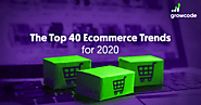 The Top 40 Ecommerce Trends for 2020