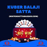 Why Kuber Balaji Satta Matka Bazar is best?