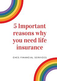 CHES Special Risk: 5 important reasons why you need life insurance