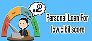 How to get a personal loan with a low CIBIL score?